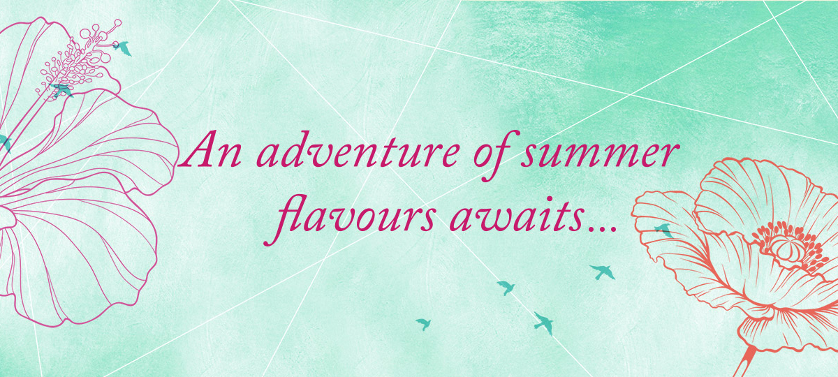 An adventure of summer flavours awaits...